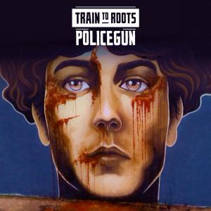 Train To Roots - Policegun (singolo e video)