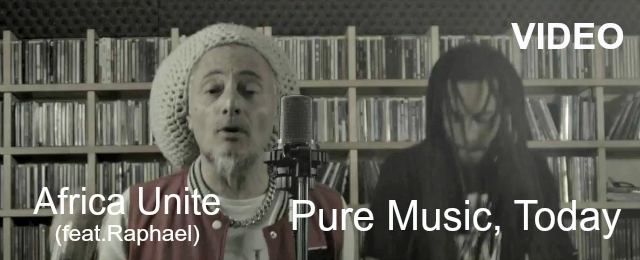 AFRICA UNITE feat RAPHAEL - PURE MUSIC, TODAY (Video)
